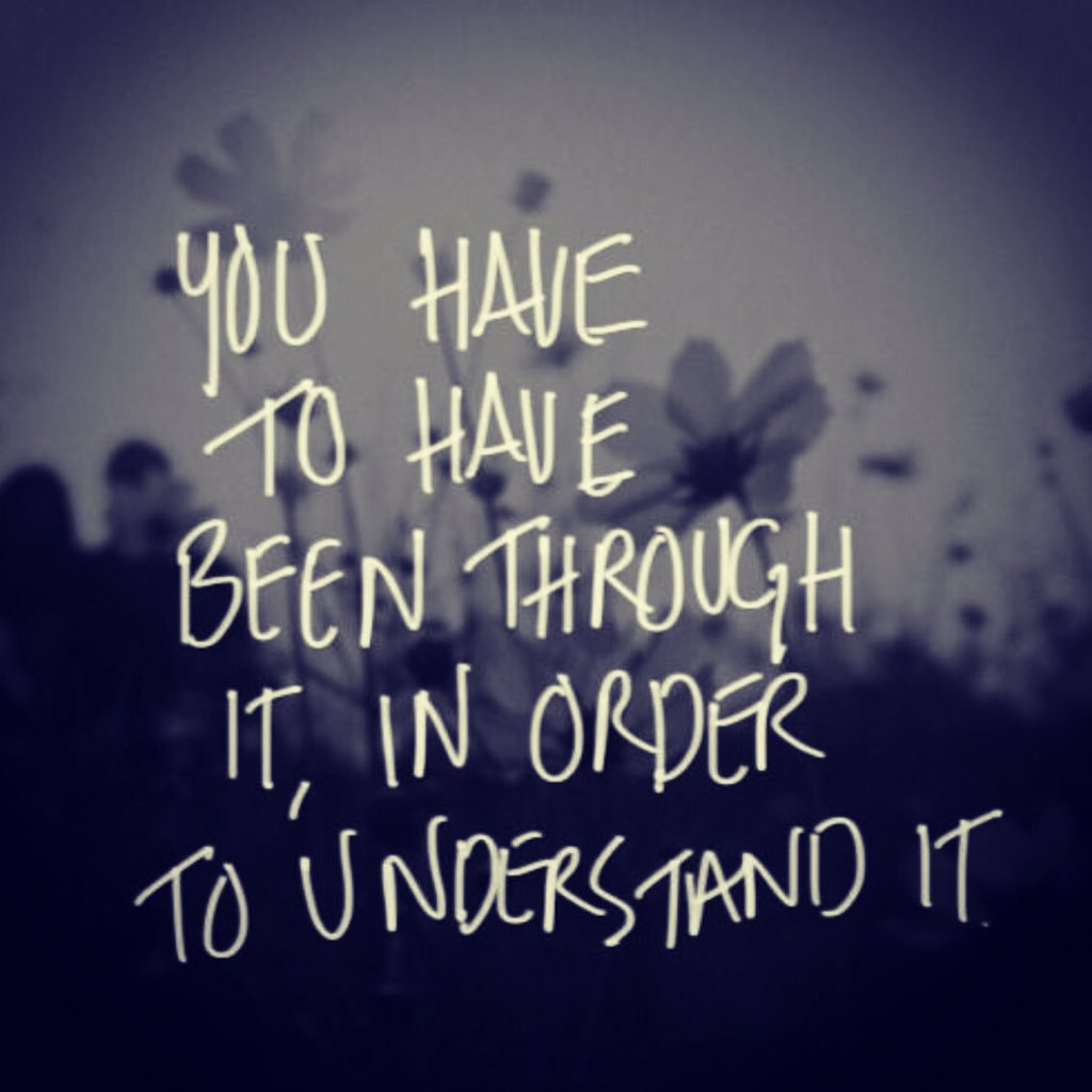 """You have to have been through it in order to understand it"""