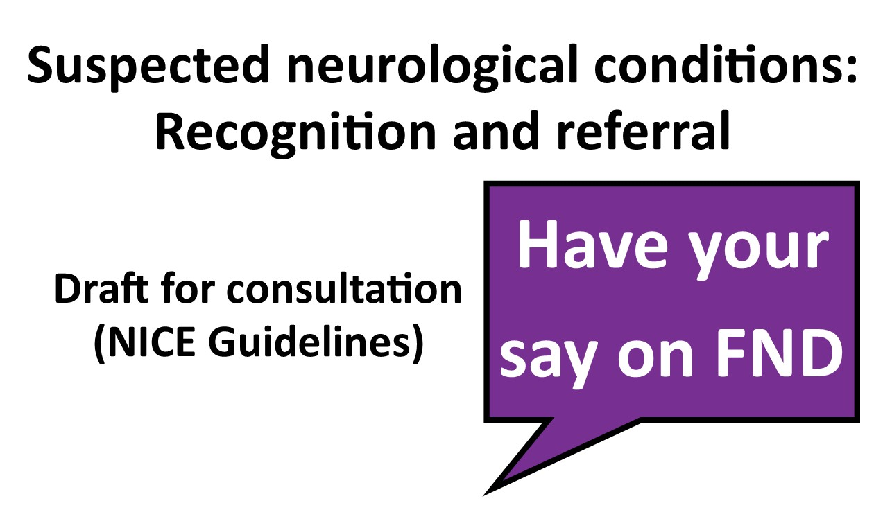 Have your say on FND. Draft NICE Guideline on suspected neurological conditions